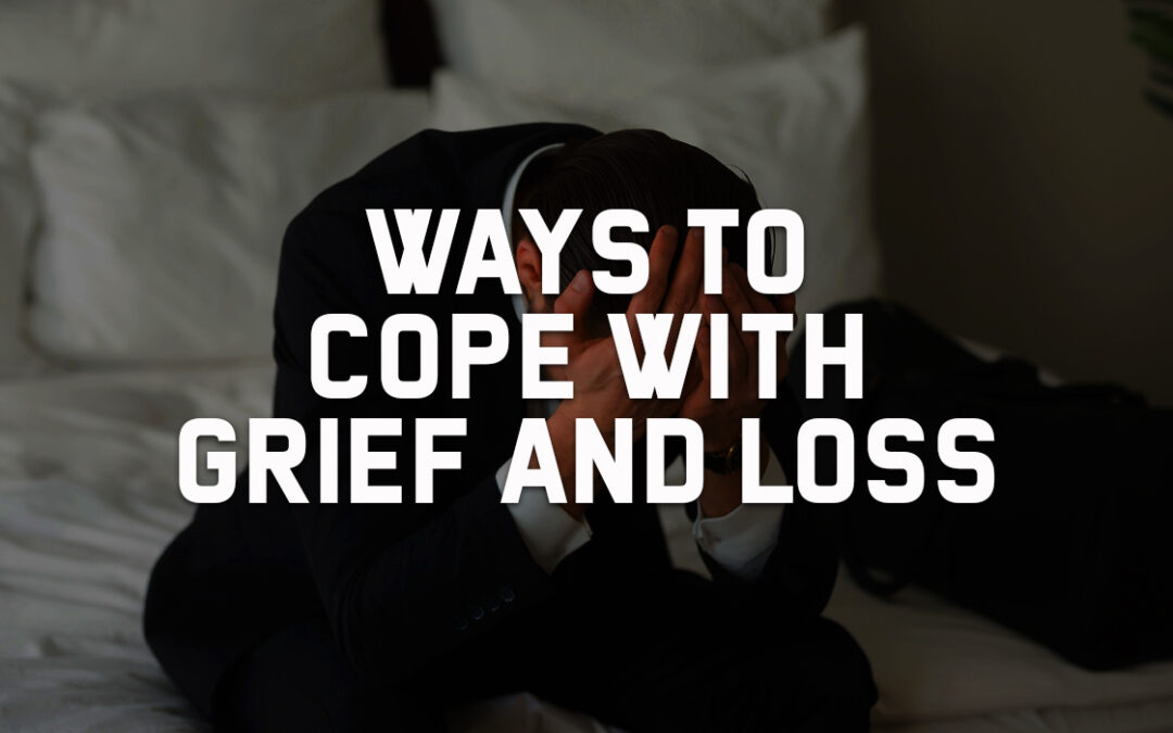 Ways to Cope with Grief and Loss