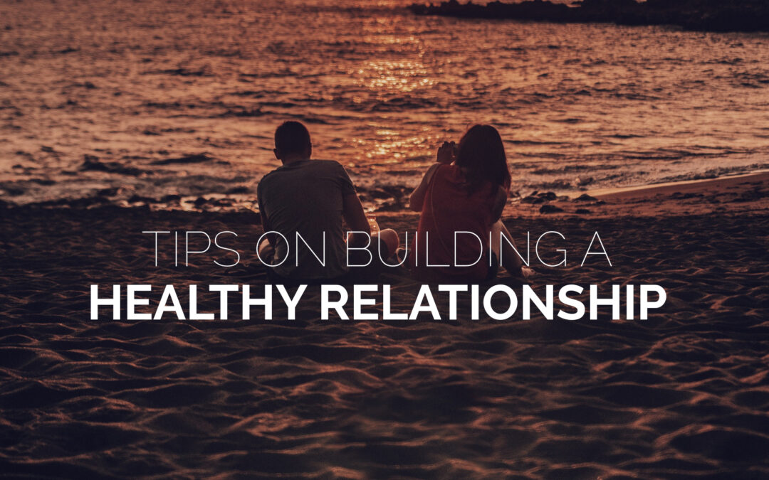 Tips on Building a Healthy Relationship