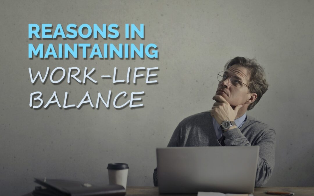 Reasons in Maintaining Work-Life Balance